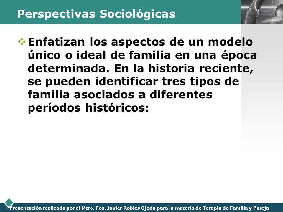 LOGO Presentación realizada por el Mtro. Fco. Javier Robles Ojeda para la materia de Terapia de Familia y Pareja Perspectivas Sociológicas Enfatizan l