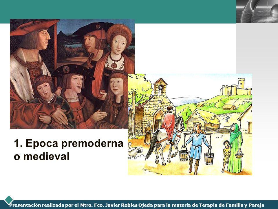 LOGO Presentación realizada por el Mtro. Fco. Javier Robles Ojeda para la materia de Terapia de Familia y Pareja 1. Epoca premoderna o medieval