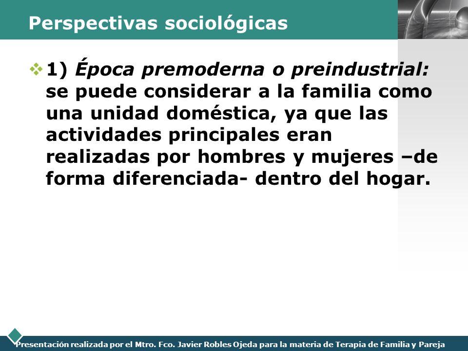 LOGO Presentación realizada por el Mtro. Fco. Javier Robles Ojeda para la materia de Terapia de Familia y Pareja Perspectivas sociológicas 1) Época pr