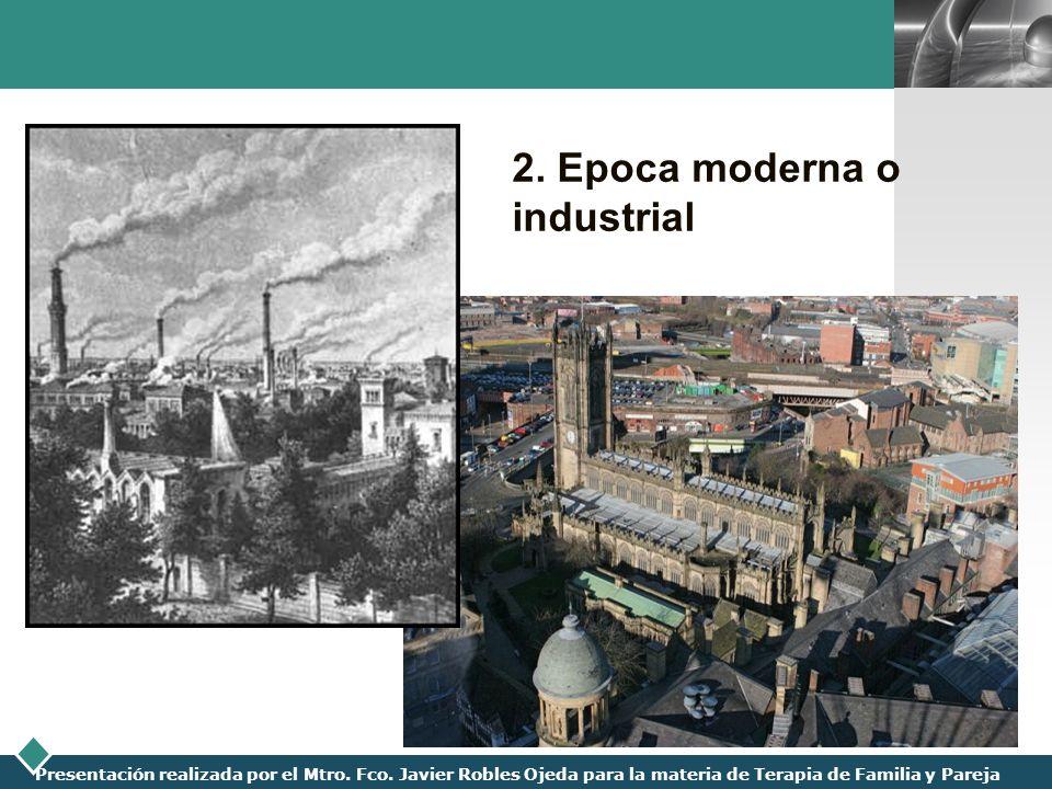 LOGO Presentación realizada por el Mtro. Fco. Javier Robles Ojeda para la materia de Terapia de Familia y Pareja 2. Epoca moderna o industrial