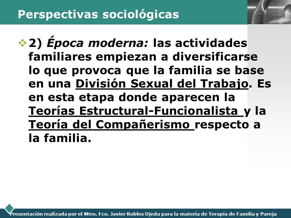LOGO Presentación realizada por el Mtro. Fco. Javier Robles Ojeda para la materia de Terapia de Familia y Pareja Perspectivas sociológicas 2) Época mo