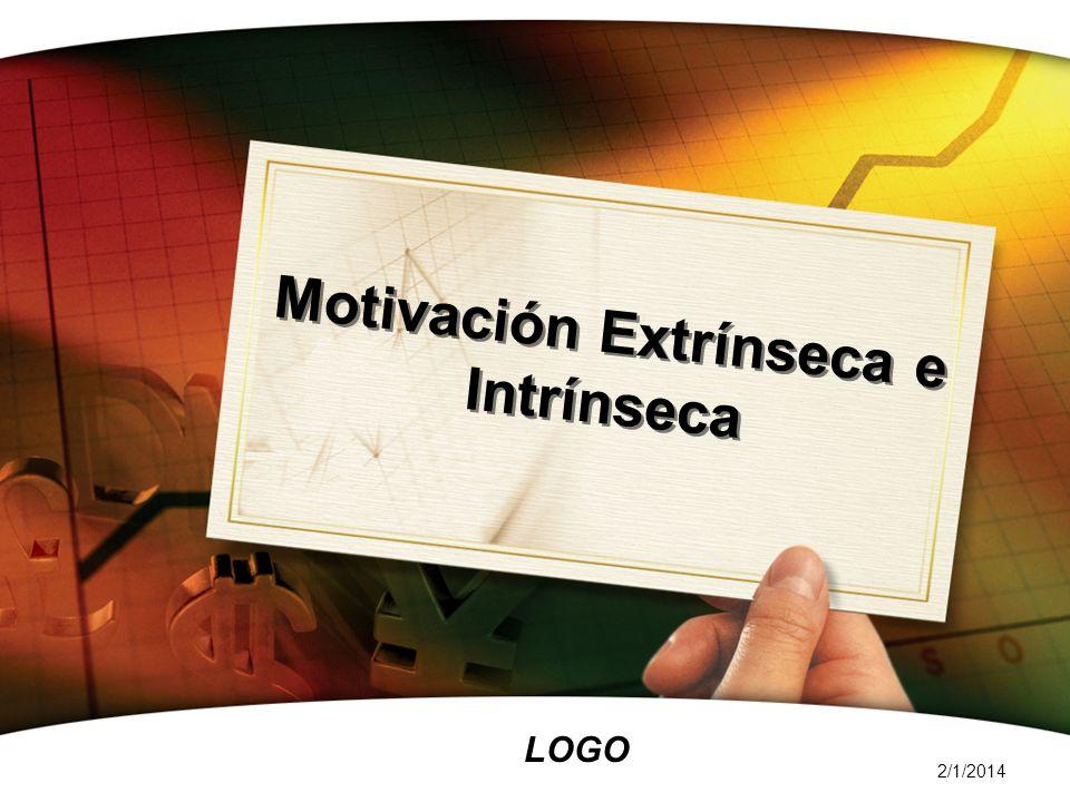 LOGO 2/1/2014 Motivación Extrínseca e Intrínseca