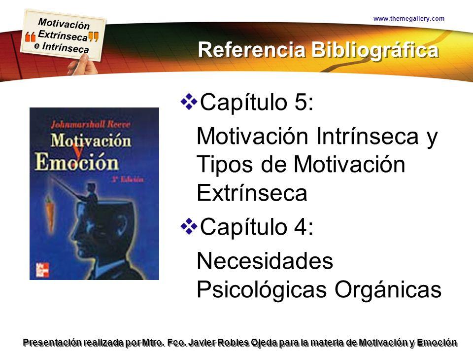 Presentación realizada por Mtro. Fco. Javier Robles Ojeda para la materia de Motivación y Emoción Referencia Bibliográfica Capítulo 5: Motivación Intr