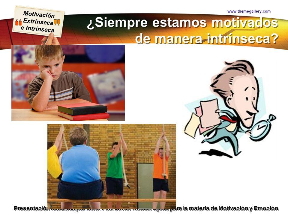 Motivación Extrínseca e Intrínseca Presentación realizada por Mtro. Fco. Javier Robles Ojeda para la materia de Motivación y Emoción ¿Siempre estamos