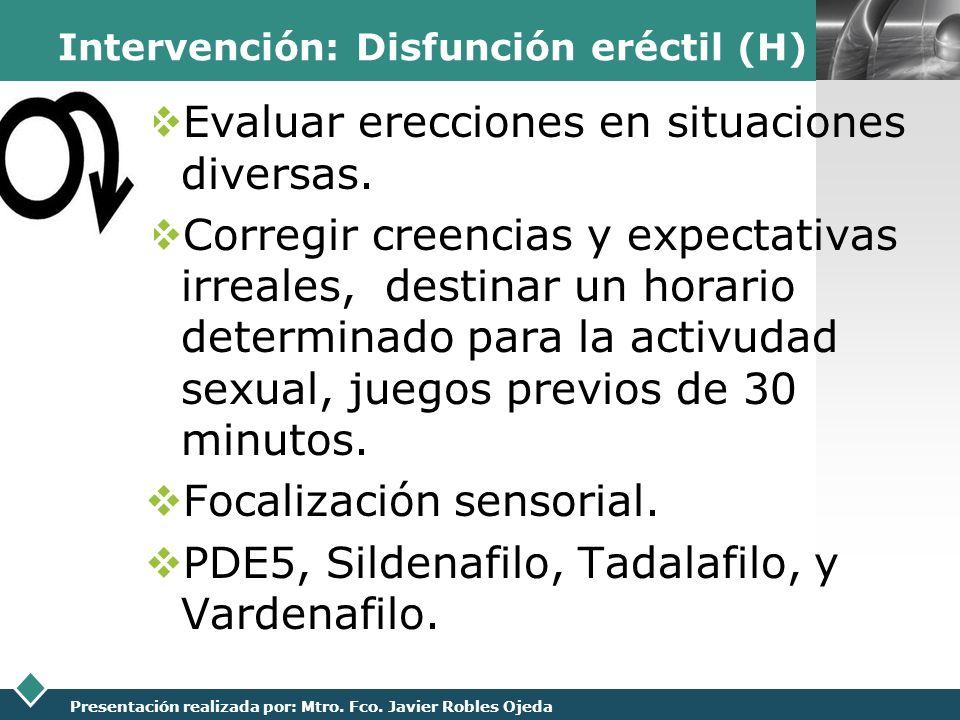LOGO Presentación realizada por: Mtro. Fco. Javier Robles Ojeda Intervención: Disfunción eréctil (H) Evaluar erecciones en situaciones diversas. Corre