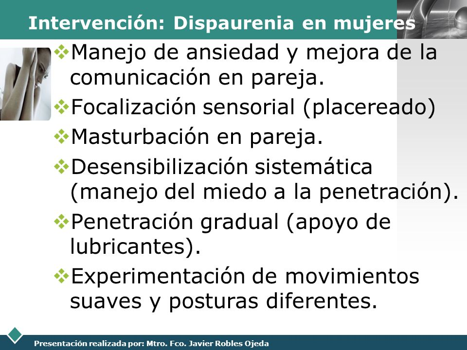 LOGO Presentación realizada por: Mtro. Fco. Javier Robles Ojeda Intervención: Dispaurenia en mujeres Manejo de ansiedad y mejora de la comunicación en