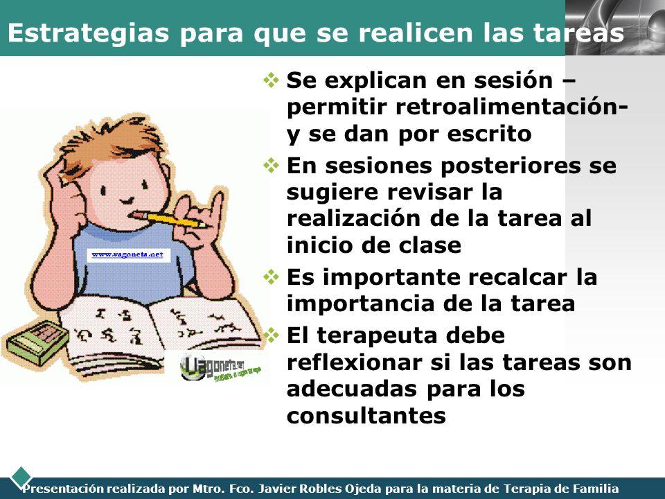 LOGO Presentación realizada por Mtro. Fco. Javier Robles Ojeda para la materia de Terapia de Familia Estrategias para que se realicen las tareas Se ex