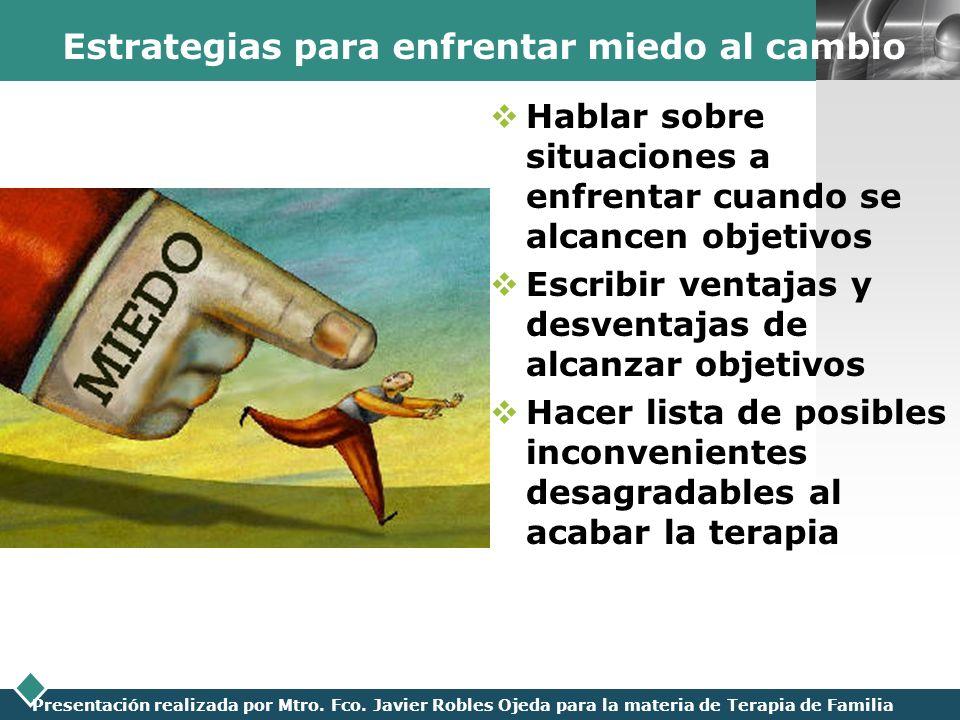 LOGO Presentación realizada por Mtro. Fco. Javier Robles Ojeda para la materia de Terapia de Familia Estrategias para enfrentar miedo al cambio Hablar
