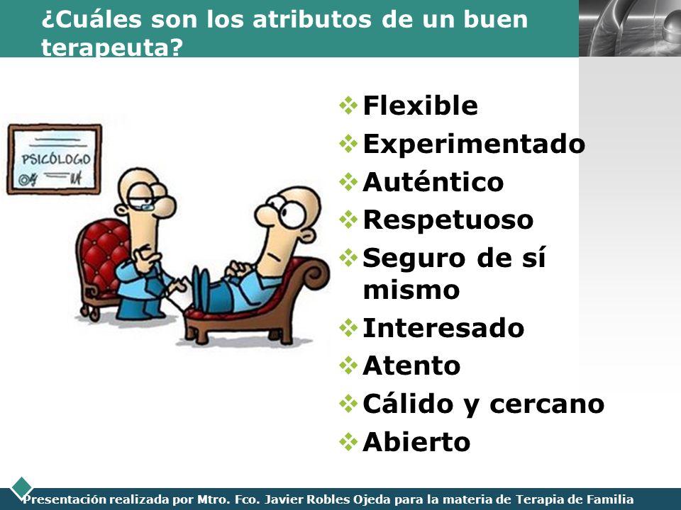 LOGO Presentación realizada por Mtro. Fco. Javier Robles Ojeda para la materia de Terapia de Familia ¿Cuáles son los atributos de un buen terapeuta? F