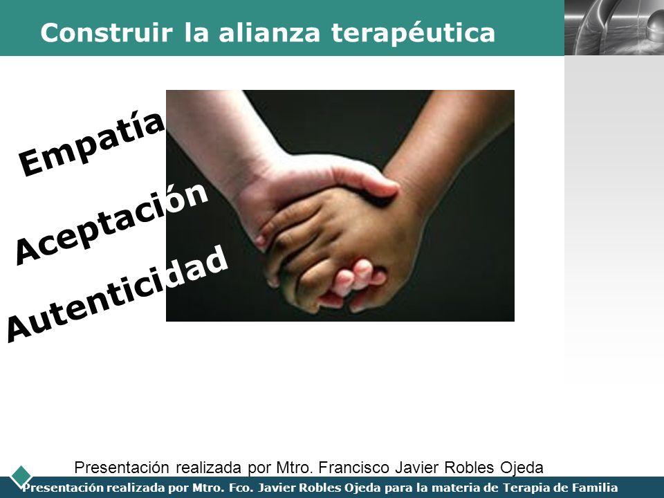 LOGO Presentación realizada por Mtro. Fco. Javier Robles Ojeda para la materia de Terapia de Familia Construir la alianza terapéutica Empatía Presenta