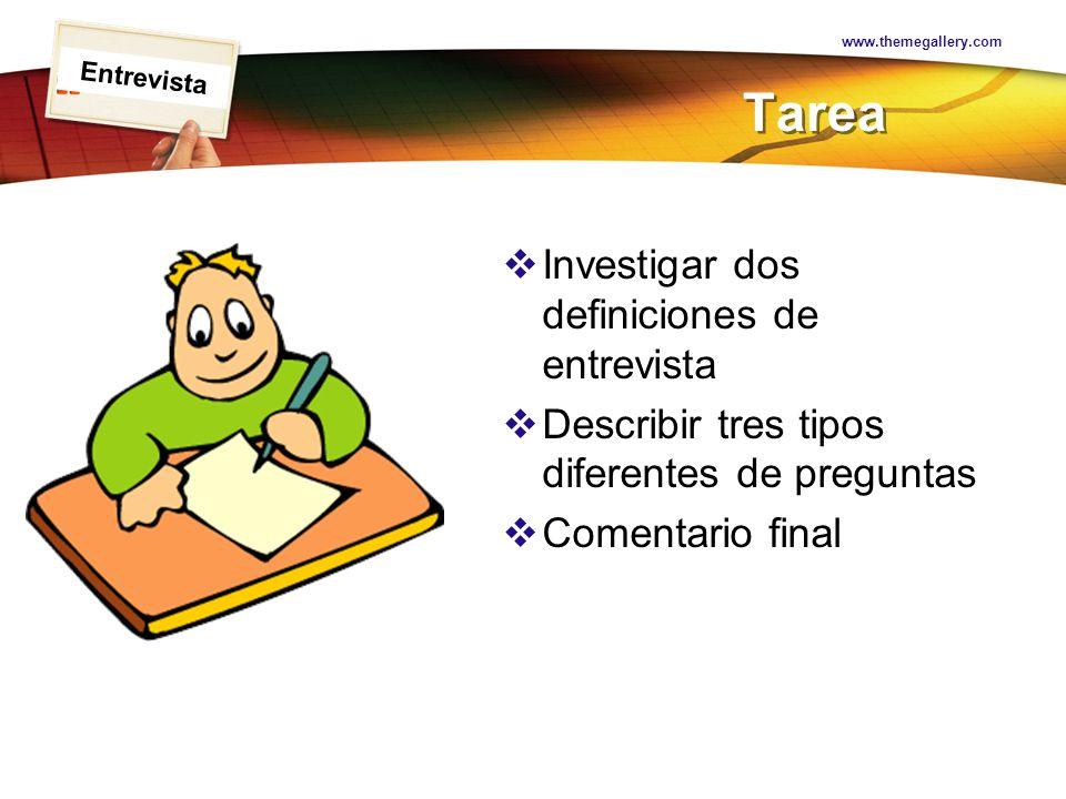 LOGO Tarea Investigar dos definiciones de entrevista Describir tres tipos diferentes de preguntas Comentario final www.themegallery.com Entrevista