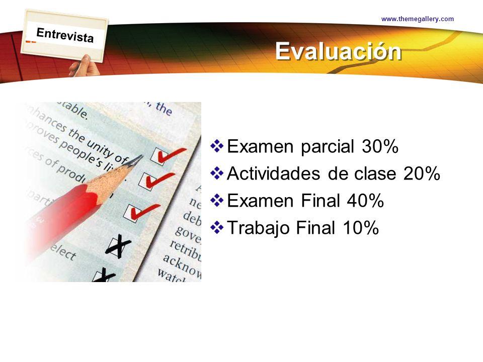LOGO Evaluación Examen parcial 30% Actividades de clase 20% Examen Final 40% Trabajo Final 10% www.themegallery.com Entrevista
