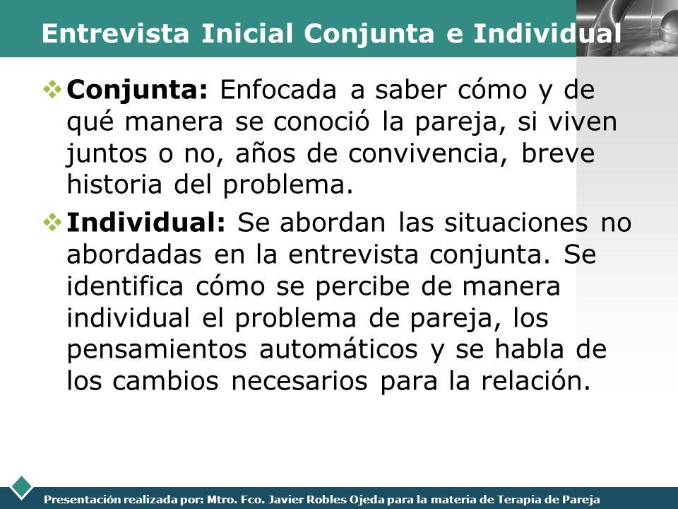LOGO Presentación realizada por: Mtro. Fco. Javier Robles Ojeda para la materia de Terapia de Pareja Entrevista Inicial Conjunta e Individual Conjunta