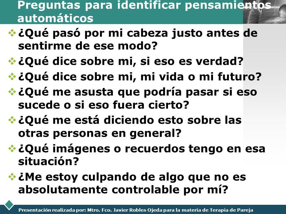 LOGO Presentación realizada por: Mtro. Fco. Javier Robles Ojeda para la materia de Terapia de Pareja Preguntas para identificar pensamientos automátic