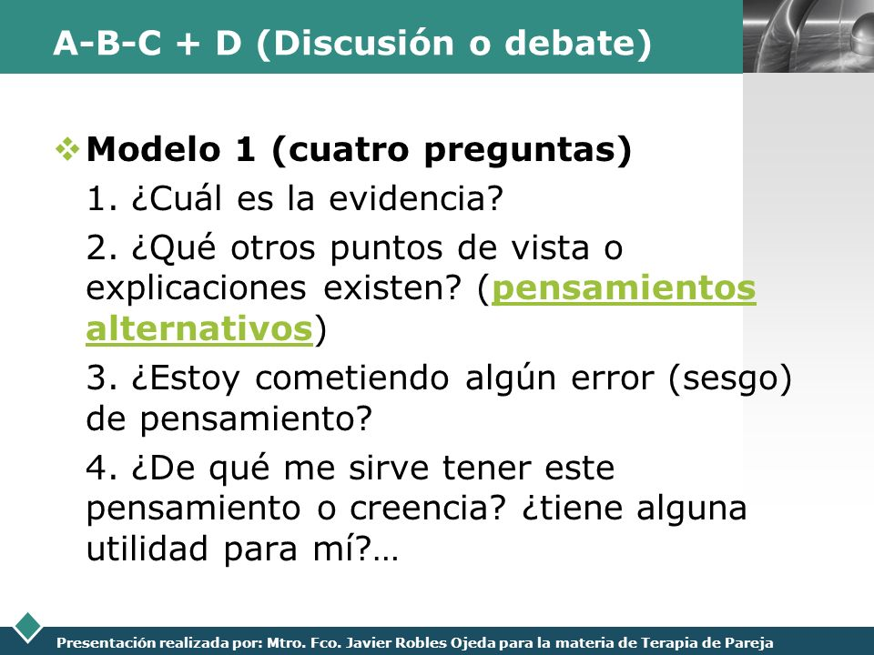 LOGO Presentación realizada por: Mtro. Fco. Javier Robles Ojeda para la materia de Terapia de Pareja A-B-C + D (Discusión o debate) Modelo 1 (cuatro p