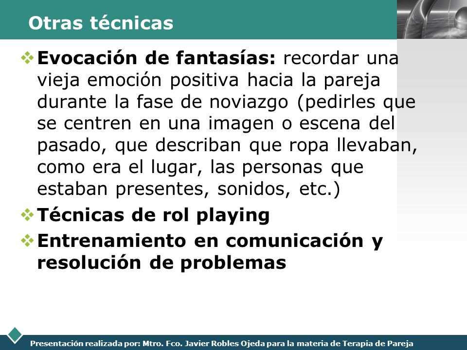 LOGO Presentación realizada por: Mtro. Fco. Javier Robles Ojeda para la materia de Terapia de Pareja Otras técnicas Evocación de fantasías: recordar u