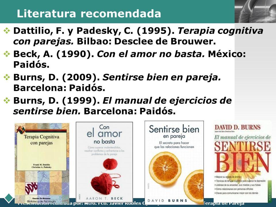 LOGO Presentación realizada por: Mtro. Fco. Javier Robles Ojeda para la materia de Terapia de Pareja Literatura recomendada Dattilio, F. y Padesky, C.