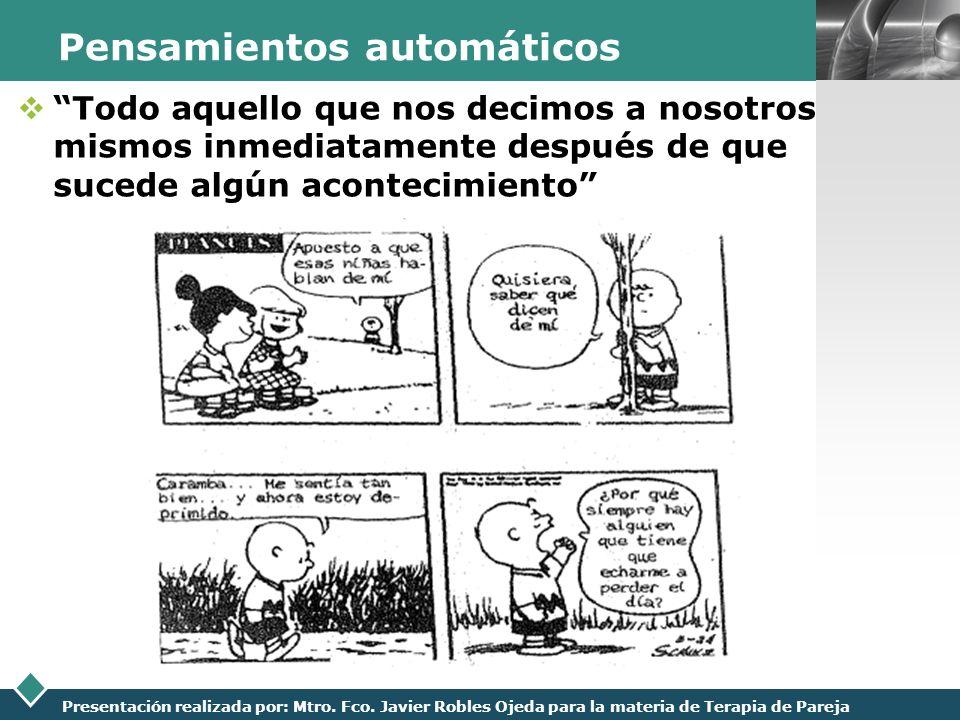 LOGO Presentación realizada por: Mtro. Fco. Javier Robles Ojeda para la materia de Terapia de Pareja Pensamientos automáticos Todo aquello que nos dec