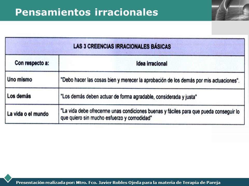 LOGO Presentación realizada por: Mtro. Fco. Javier Robles Ojeda para la materia de Terapia de Pareja Pensamientos irracionales