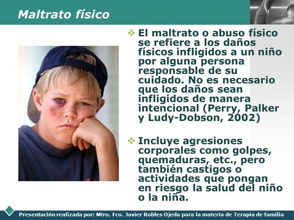LOGO Presentación realizada por: Mtro. Fco. Javier Robles Ojeda para la materia de Terapia de familia Maltrato físico El maltrato o abuso físico se re