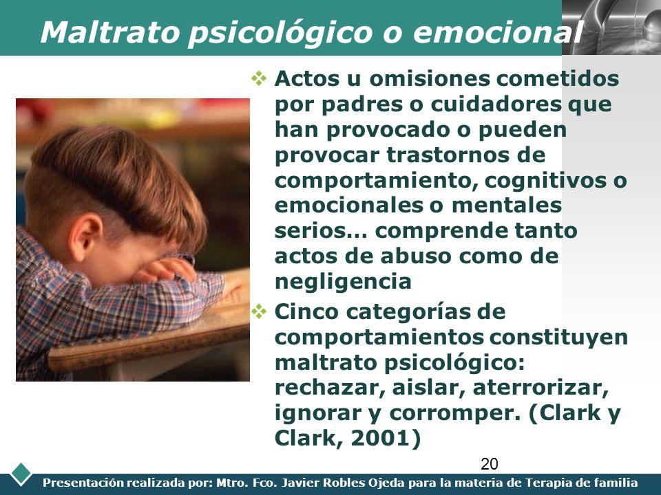 LOGO Presentación realizada por: Mtro. Fco. Javier Robles Ojeda para la materia de Terapia de familia 20 Maltrato psicológico o emocional Actos u omis