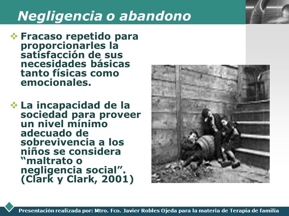LOGO Presentación realizada por: Mtro. Fco. Javier Robles Ojeda para la materia de Terapia de familia Negligencia o abandono Fracaso repetido para pro
