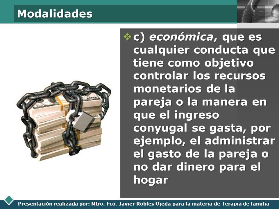 LOGO Presentación realizada por: Mtro. Fco. Javier Robles Ojeda para la materia de Terapia de familia Modalidades c) económica, que es cualquier condu