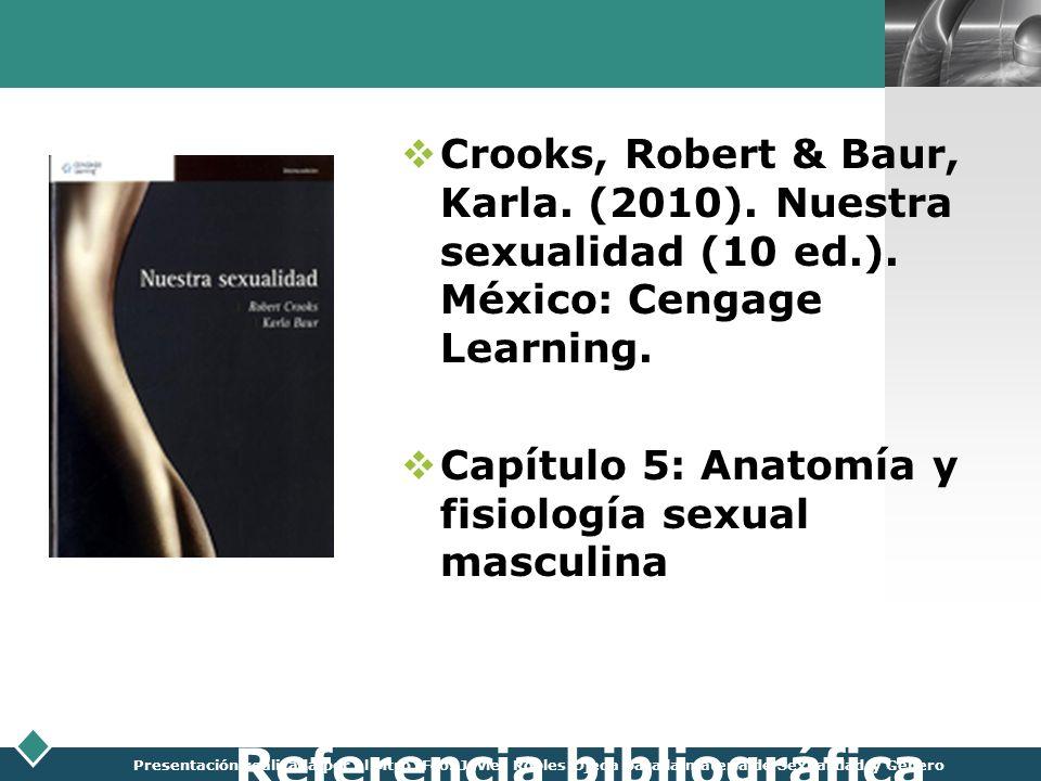 LOGO Presentación realizada por el Mtro. Fco. Javier Robles Ojeda para la materia de Sexualidad y Género Referencia bibliográfica Crooks, Robert & Bau