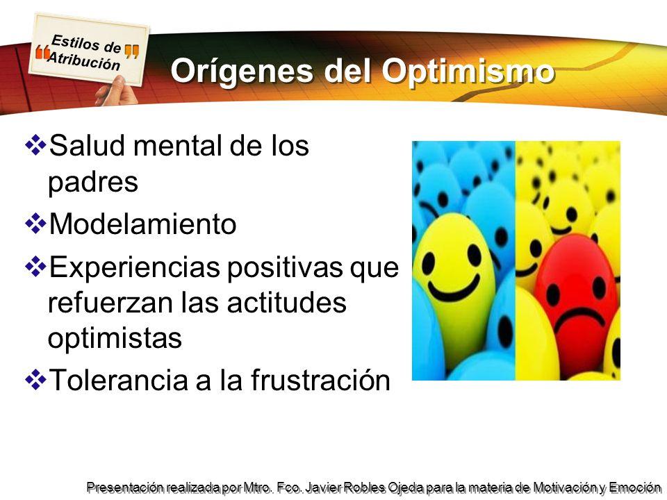Estilos de Atribución Presentación realizada por Mtro. Fco. Javier Robles Ojeda para la materia de Motivación y Emoción Orígenes del Optimismo Salud m