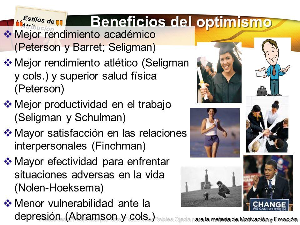 Estilos de Atribución Presentación realizada por Mtro. Fco. Javier Robles Ojeda para la materia de Motivación y Emoción Beneficios del optimismo Mejor