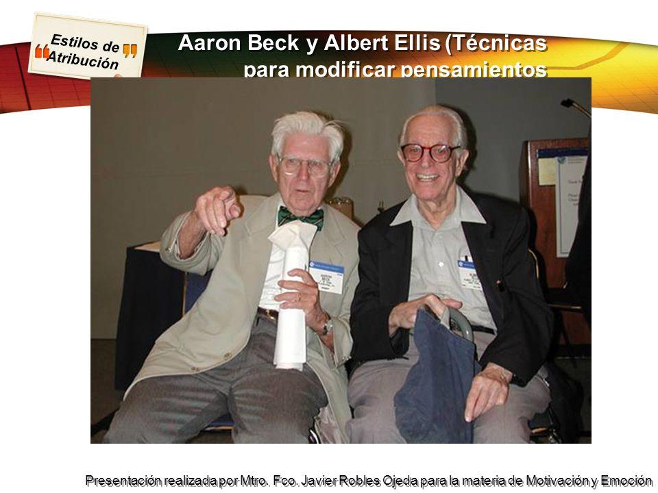 Estilos de Atribución Presentación realizada por Mtro. Fco. Javier Robles Ojeda para la materia de Motivación y Emoción Aaron Beck y Albert Ellis (Téc