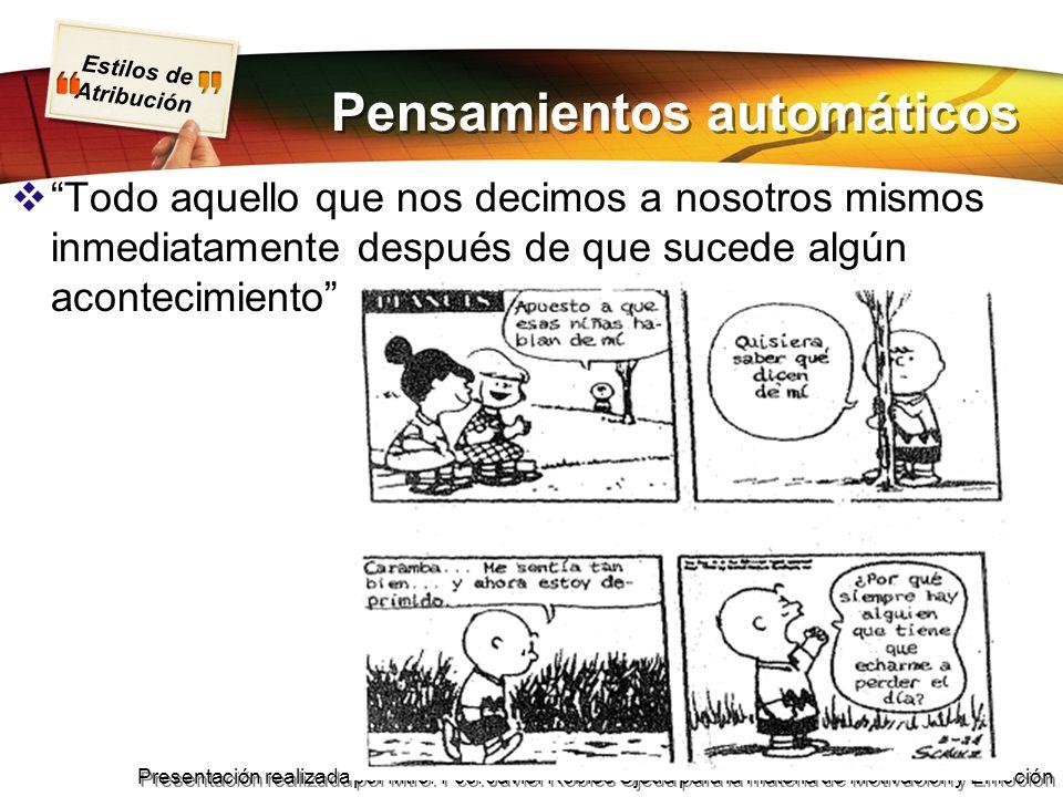 Estilos de Atribución Presentación realizada por Mtro. Fco. Javier Robles Ojeda para la materia de Motivación y Emoción Pensamientos automáticos Todo