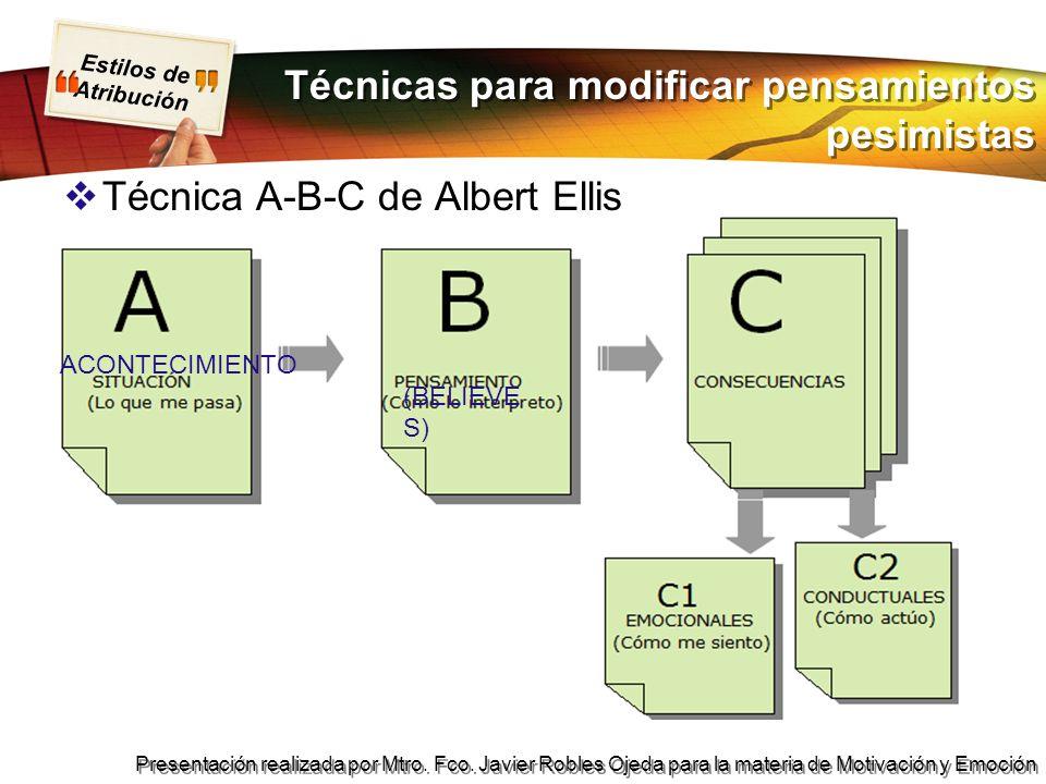 Estilos de Atribución Presentación realizada por Mtro. Fco. Javier Robles Ojeda para la materia de Motivación y Emoción Técnicas para modificar pensam