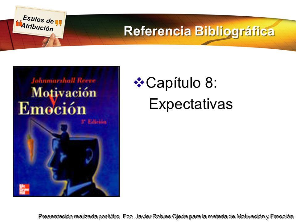 Presentación realizada por Mtro. Fco. Javier Robles Ojeda para la materia de Motivación y Emoción Referencia Bibliográfica Capítulo 8: Expectativas