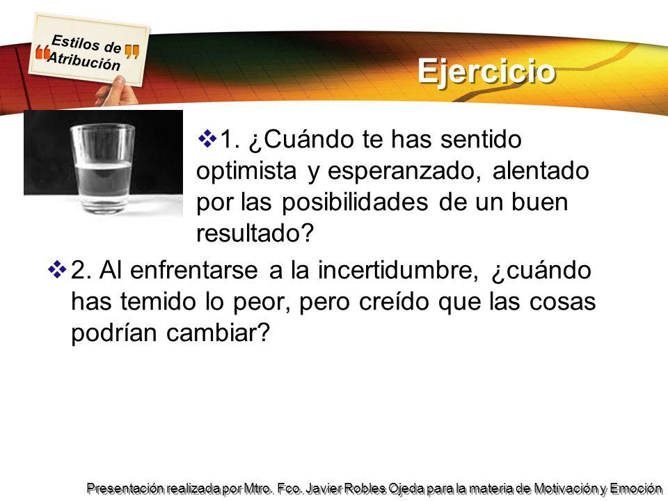 Estilos de Atribución Presentación realizada por Mtro. Fco. Javier Robles Ojeda para la materia de Motivación y Emoción Ejercicio 1. ¿Cuándo te has se