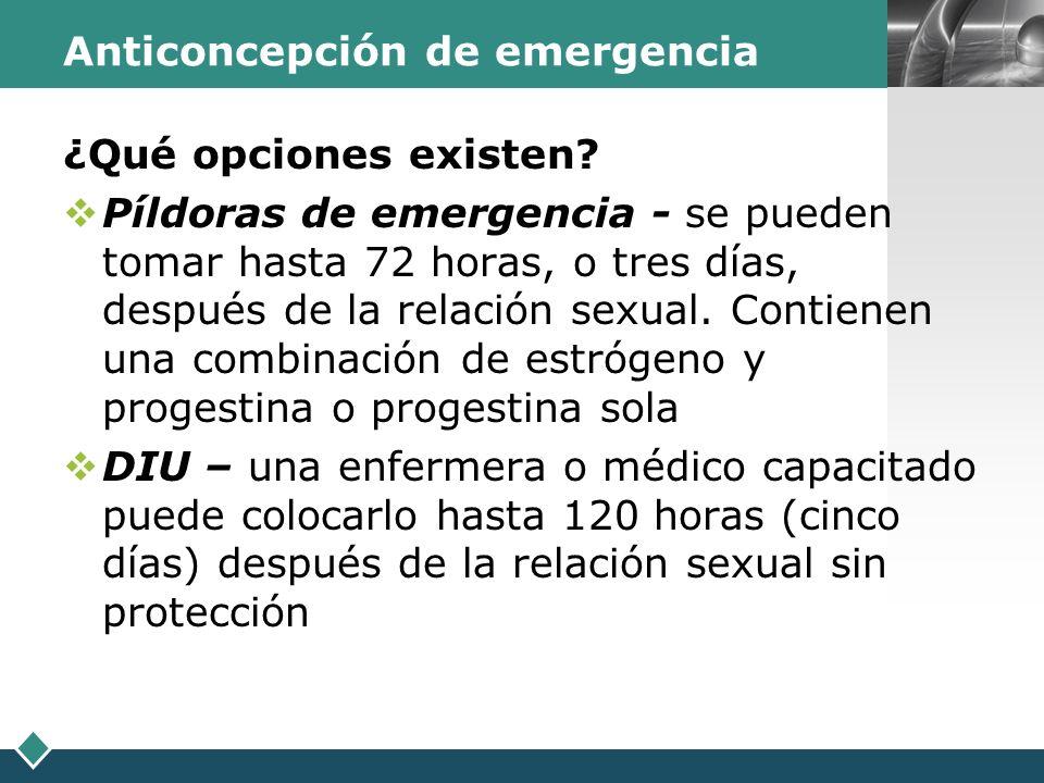 LOGO Anticoncepción de emergencia ¿Qué opciones existen? Píldoras de emergencia - se pueden tomar hasta 72 horas, o tres días, después de la relación
