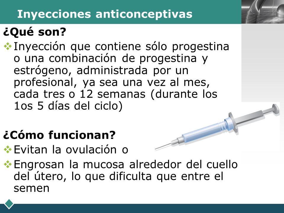 LOGO Inyecciones anticonceptivas ¿Qué son? Inyección que contiene sólo progestina o una combinación de progestina y estrógeno, administrada por un pro