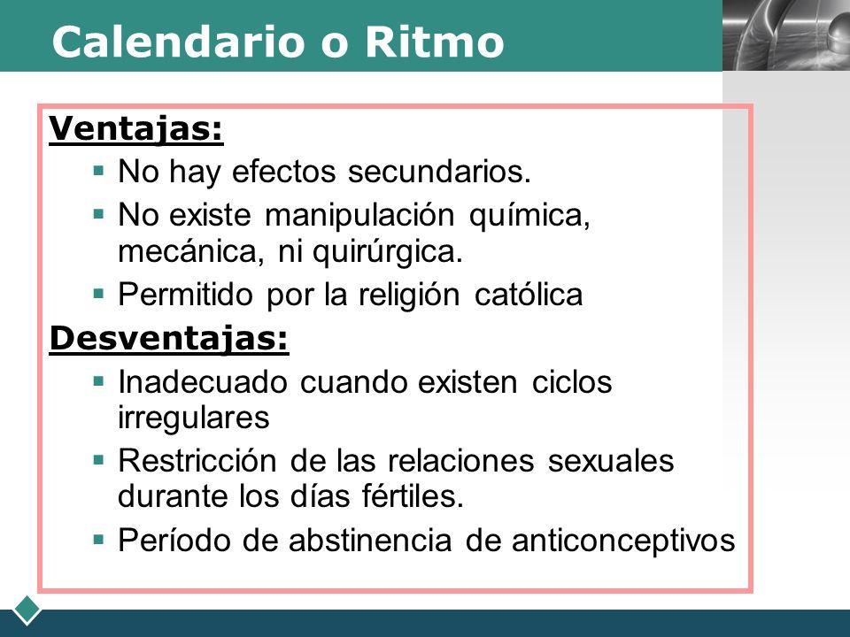 LOGO Calendario o Ritmo Ventajas: No hay efectos secundarios. No existe manipulación química, mecánica, ni quirúrgica. Permitido por la religión catól