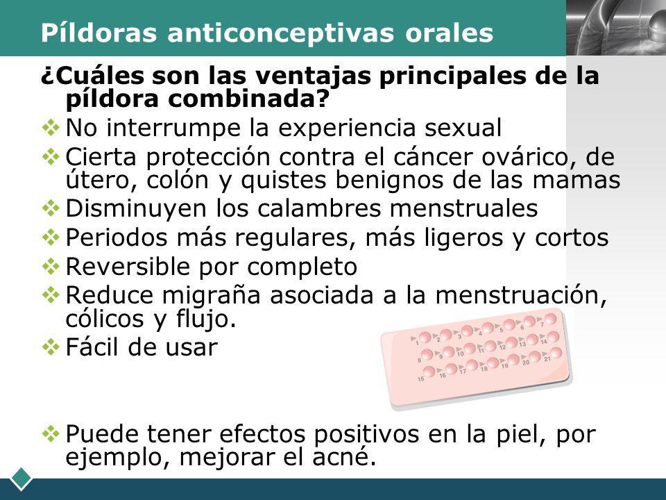 LOGO Píldoras anticonceptivas orales ¿Cuáles son las ventajas principales de la píldora combinada? No interrumpe la experiencia sexual Cierta protecci