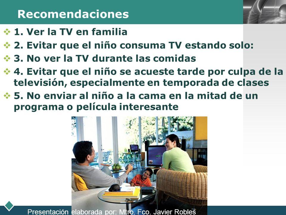 LOGO Recomendaciones 1. Ver la TV en familia 2. Evitar que el niño consuma TV estando solo: 3. No ver la TV durante las comidas 4. Evitar que el niño