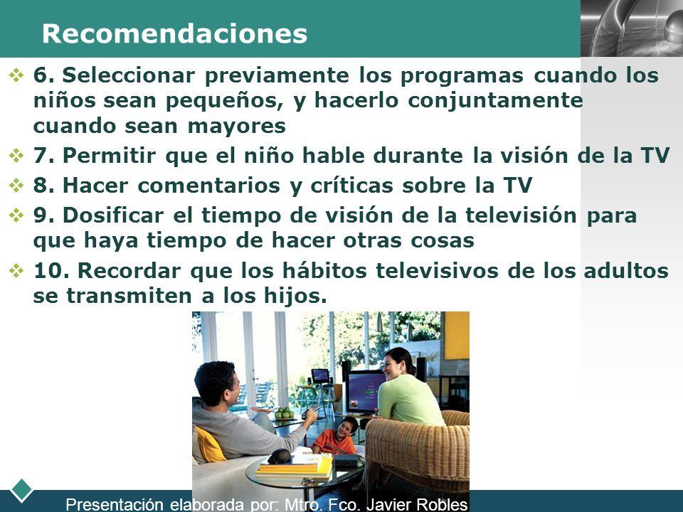 LOGO Recomendaciones 6. Seleccionar previamente los programas cuando los niños sean pequeños, y hacerlo conjuntamente cuando sean mayores 7. Permitir