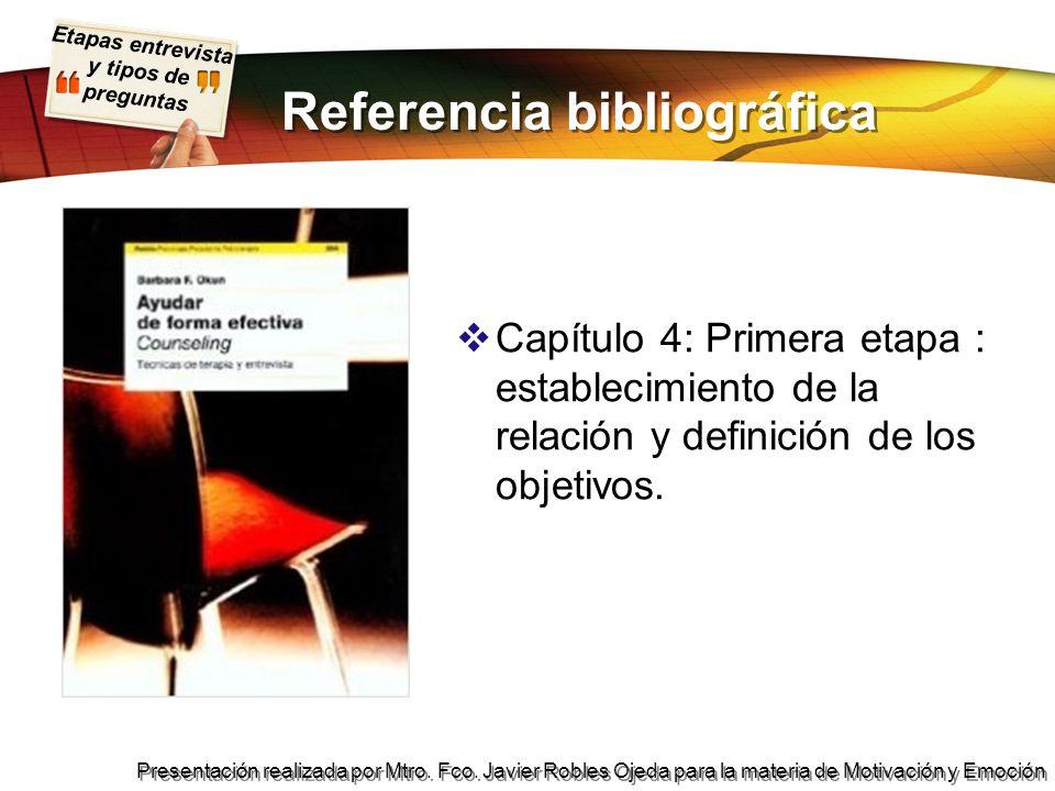 Etapas entrevista y tipos de preguntas Presentación realizada por Mtro. Fco. Javier Robles Ojeda para la materia de Motivación y Emoción Referencia bi