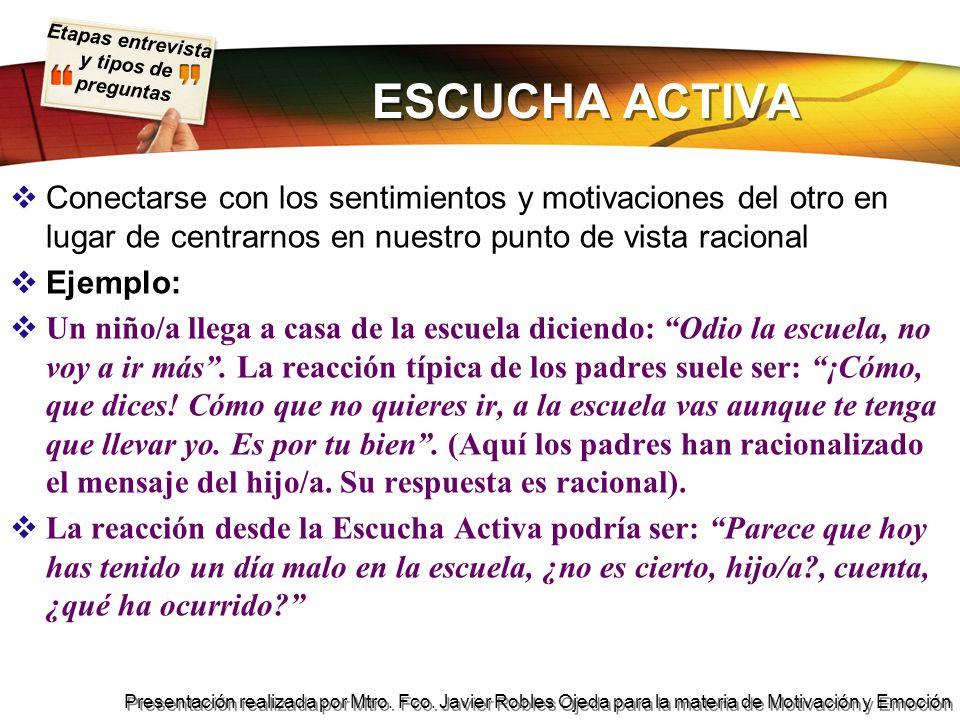 Etapas entrevista y tipos de preguntas Presentación realizada por Mtro. Fco. Javier Robles Ojeda para la materia de Motivación y Emoción ESCUCHA ACTIV