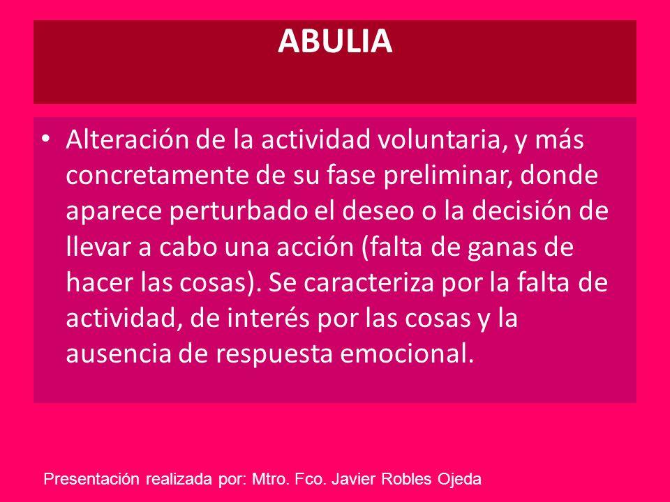 ABULIA Alteración de la actividad voluntaria, y más concretamente de su fase preliminar, donde aparece perturbado el deseo o la decisión de llevar a c