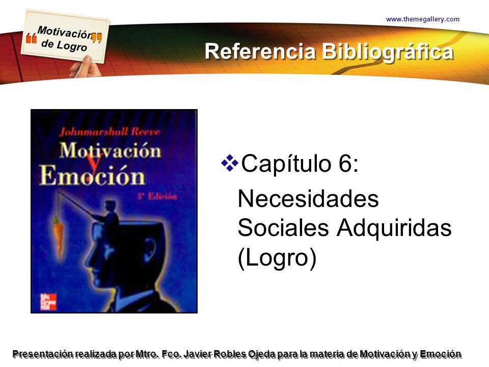 Presentación realizada por Mtro. Fco. Javier Robles Ojeda para la materia de Motivación y Emoción Referencia Bibliográfica Capítulo 6: Necesidades Soc
