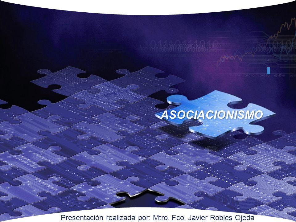 ASOCIACIONISMO Presentación realizada por: Mtro. Fco. Javier Robles Ojeda