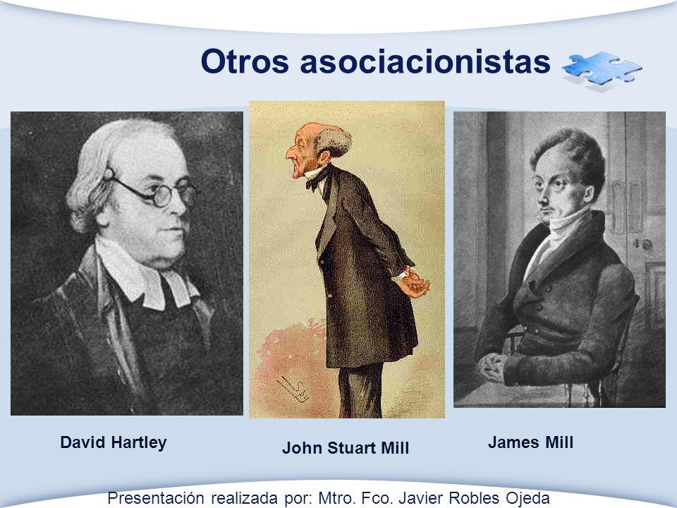 Otros asociacionistas David Hartley John Stuart Mill James Mill Presentación realizada por: Mtro.