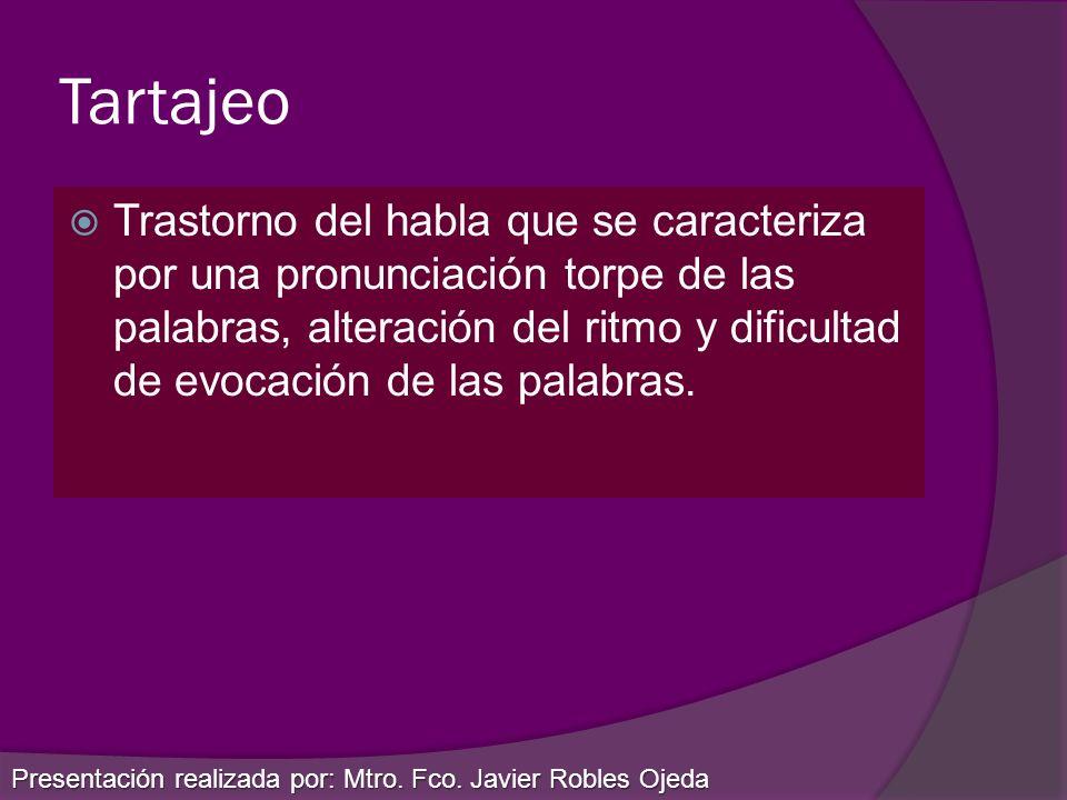 Principales tipos de Tartajeo Tartamudez: es una alteracion en el ritmo y la fluidez del lenguaje, que se manifiesta por la repetición de silabas en el principio de la palabra, bloqueos y aspiraciones.