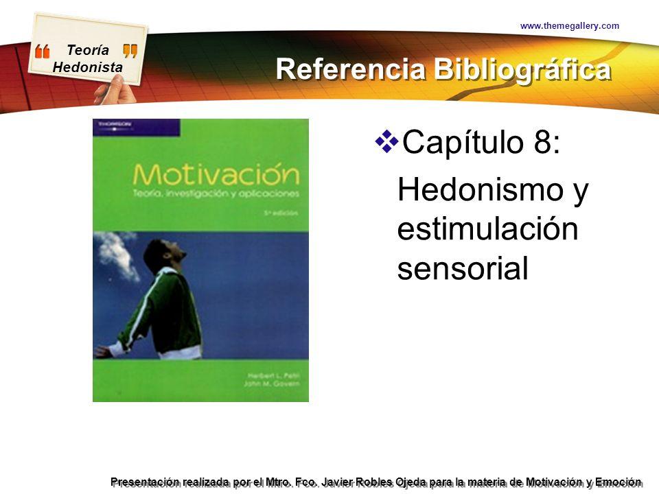 Teoría Hedonista Presentación realizada por el Mtro. Fco. Javier Robles Ojeda para la materia de Motivación y Emoción Referencia Bibliográfica Capítul