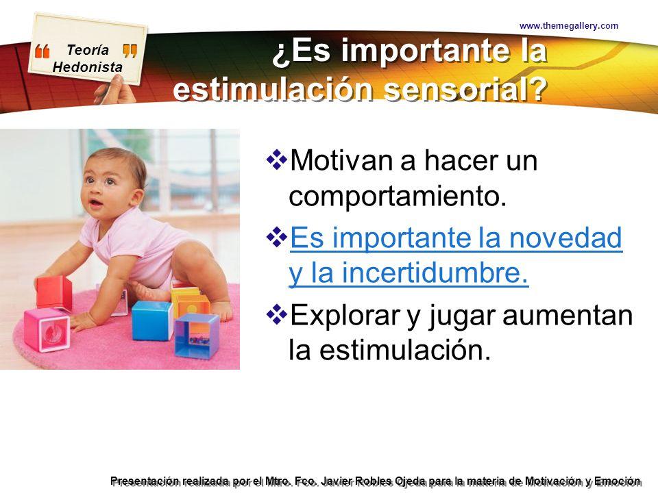 Teoría Hedonista Presentación realizada por el Mtro. Fco. Javier Robles Ojeda para la materia de Motivación y Emoción ¿Es importante la estimulación s